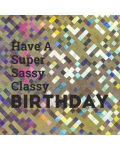 Have a Super Sassy Classy BIRTHDAY - Holographic Birthday Card