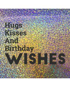 Hugs Kisses and Birthday WISHES - Holographic Birthday Card