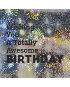 Wishing you a Totally Awesome BIRTHDAY - Holographic Birthday Card