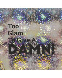 Too Glam To Give a DAMN - Holographic Celebration Card