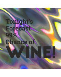 Tonight's Forecast 99% Chance of WINE - Holographic Celebration Card