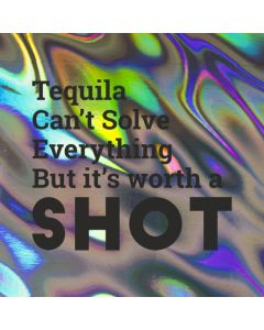 Tequila Can't Solve Everything But it's worth a SHOT - Holographic Celebration Card