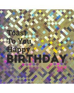 Toast To You Happy BIRTHDAY - Holographic Birthday Card