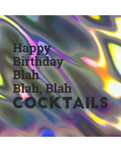 Happy Birthday Blah, Blah, Blah COCKTAILS - Holographic Birthday Card
