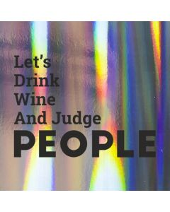 Let's Drink Wine and Judge PEOPLE - Holographic Celebration Card