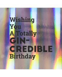 Wishing You A Totally GIN-CREDIBLE Birthday - Holographic Birthday Card