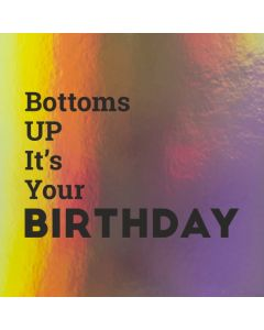 Bottoms UP It's Your BIRTHDAY - Holographic Birthday Card
