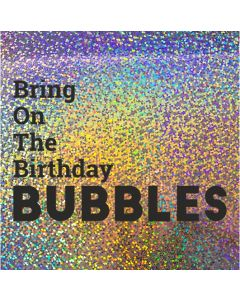 Bring On The Birthday BUBBLES - Holographic Birthday Card