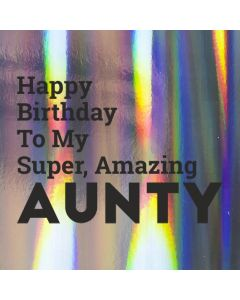 Happy Birthday To My Super, Amazing AUNTY - Holographic Birthday Card