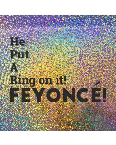 He Put A Ring on it FEYONCE! - Holographic Engagement Card