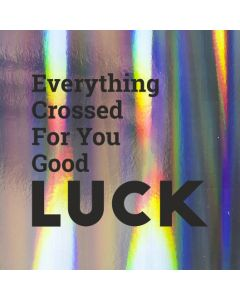 Everything Crossed For You Good LUCK - Holographic Good Luck Card