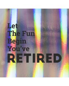 Let The Fun Begin You've RETIRED - Holographic Retirement Card
